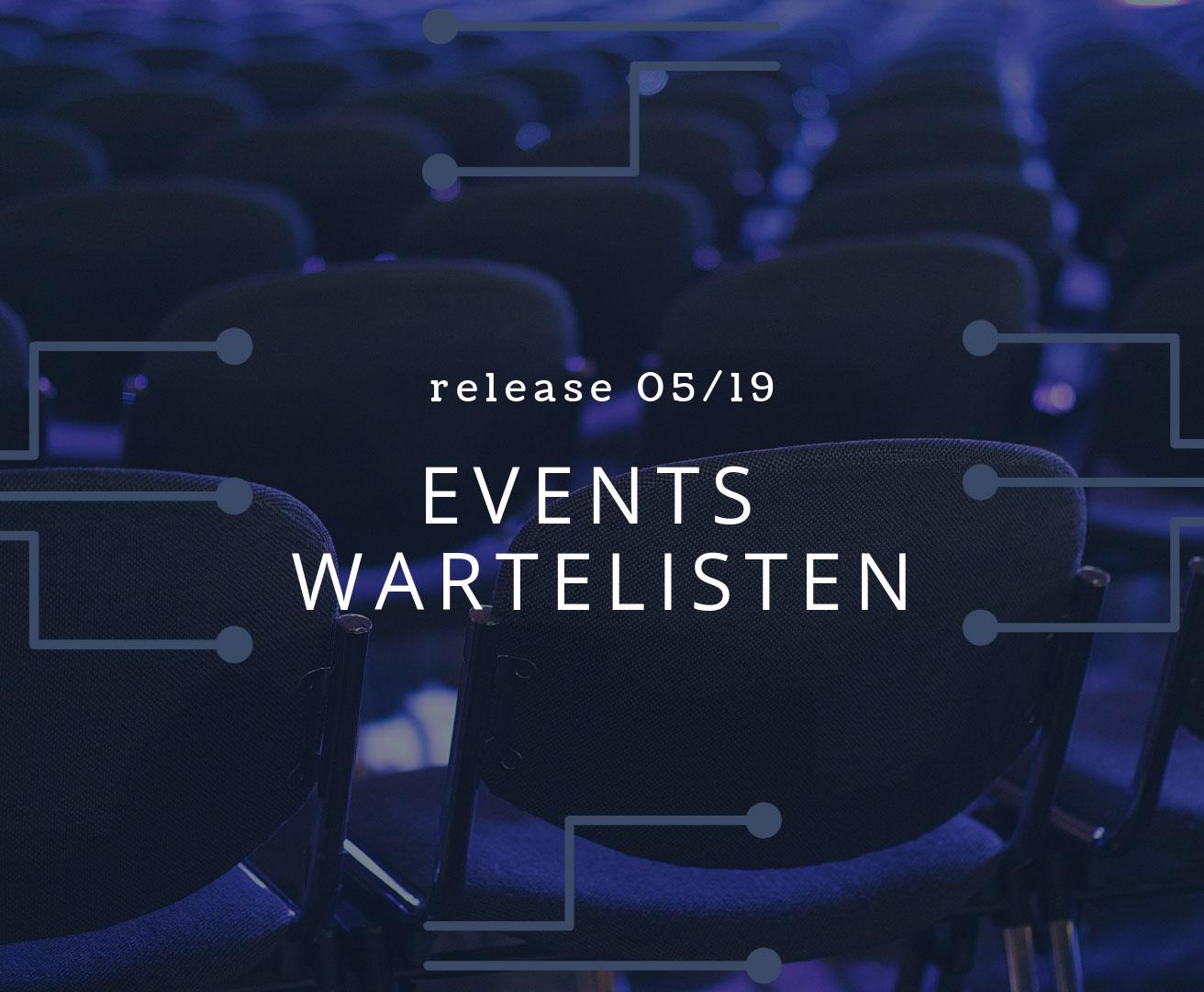Bild mit Überschrift Release 05/19 und Titel Events Wartelisten